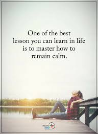 If You To Learn Something Learn How To Stay Calm And It Will Benefit Amazing Calm Quotes