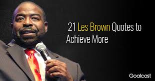 Public Speaking Quotes Best 48 Les Brown Quotes To Achieve More Goalcast