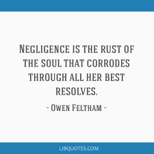 Negligence Is The Rust Of The Soul That Corrodes Through All