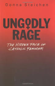 Ungodly Rage: The Hidden Face of Catholic Feminism: Steichen ...