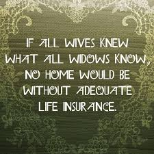 if all wives knew what all widows know no home would be without adequate life insurance humorlife insurance quotesinsurance