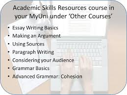 writing a great essay study skills support faculty of arts dr  15 academic skills resources course in your myuni under other courses essay writing basics making an argument using sources paragraph writing considering