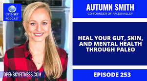 Autumn Smith: Heal Your Gut, Skin, and Mental Health Through Paleo - Ep.  253 - Open Sky Fitness