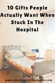 do you know what gifts to give a sick friend learn 10 gifts people actually want when stuck in the hospital for a period of time
