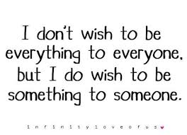 Wish Quotes Interesting Wish Quotes Best I Don't Wish To Be Everything To Everyone But I Do