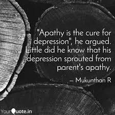 Parent Quotes Enchanting Apathy Is The Cure For D Quotes Writings By Mukundh R YourQuote