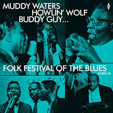 Folk Festival Of The Blues: Muddy Waters, <b>Howlin Wolf</b>, Buddy Guy ...