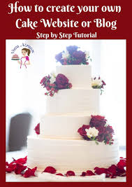 Create Your Own Blog How To Create Your Own Cake Website Or Cake Blog Veena Azmanov