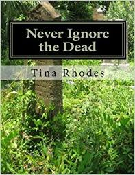 Never Ignore the Dead: Never Ignore the Dead: Rhodes, Tina: 9781463618483:  Amazon.com: Books