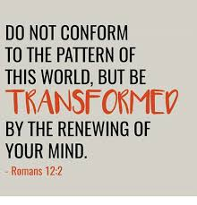 Do Not Conform To The Pattern Of This World Gorgeous DO NOT CONFORM TO THE PATTERN OF THIS WORLD BUT BE TRANSFORM BY THE