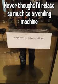 Vending Machine Jokes Interesting Never Thought I'd Relate So Much To A Vending Machine Funny Things