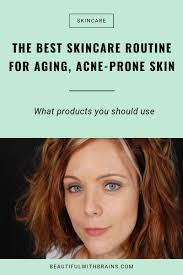 best skincare routine for aging acne e skin