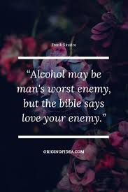 Love Quotes Alcohol May Be Mans Worst Enemy But The Bible Says