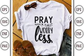 Do what you have to do until you can do what you want. 6 Pray More Worry Less Designs Graphics