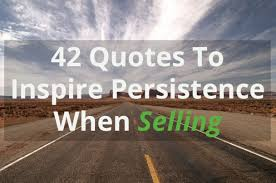 Persistence Quotes Adorable 48 Quotes To Inspire Persistence When Selling Peak Sales