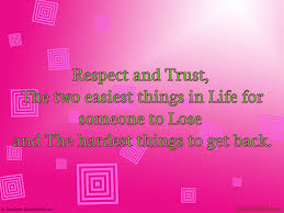 Respect And Trust The Two Easiest Things In Life For Wise