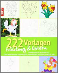 Ich habe schon immer gerne meine fenster dekoriert. 222 Vorlagen Fruhling Ostern 9783772451584 Amazon Com Books