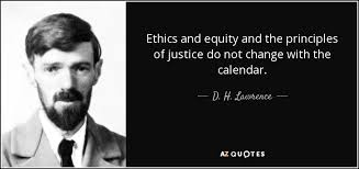 Image result for free image quote from DH Lawrence Ethics and equity and the principles of justice with picture of D H lawrence