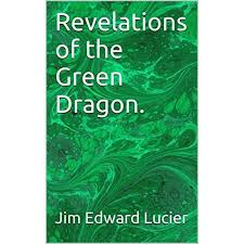 Revelations of the Green Dragon. by Jim Edward Lucier