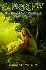 Sorrow: The Heart of a Princess (The Reluctant Princess Book 1) - Kindle  edition by Woods, Melanie. Mystery, Thriller & Suspense Kindle eBooks @  Amazon.com.