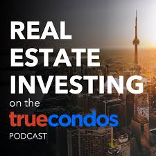 Real Estate Investing on the True Condos Podcast