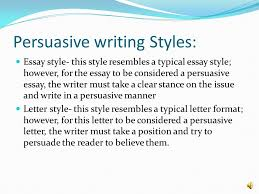 by lavosha williams persuasive writing is a writing technique  8 persuasive writing styles essay style this style resembles a typical essay style however for the essay to be considered a persuasive essay