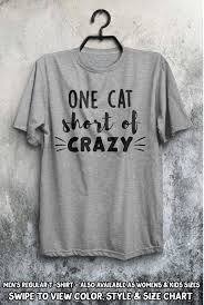 Crazy Shirts Size Chart One Cat Short Of Crazy Shirt Womens Crazy Cat Lady Cat Owner Obsessed Ladies Man Kitties Cats Gift Idea Fluffy Animal Love Cute Tee Girls