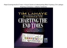 Tim Lahaye Bible Prophecy Chart Read Charting The End Times A Visual Guide To Understanding