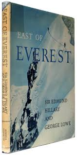 East of Everest. An Account of the New Zealand Alpine Club Himalayan  Expedition to the Barun Valley in 1954. by Hillary, Sir Edmund and George  Lowe.: Very Good Hardcover (1956) 1st Edition,