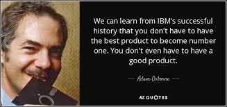 Ibm Quote Adam Osborne quote We can learn from IBM's successful history that 17