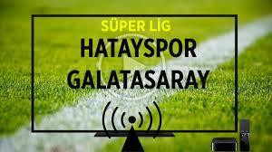 Hatayspor Galatasaray maçı canlı izle bein sport 1 Hatay Gs justin tv  jestyayın taraftarium24 canlı maç izle şifresiz - Finans Ajans