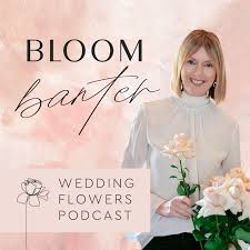 Bloom Banter Wedding Flowers Podcast