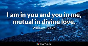 Divine Love Quotes Simple I Am In You And You In Me Mutual In Divine Love William Blake
