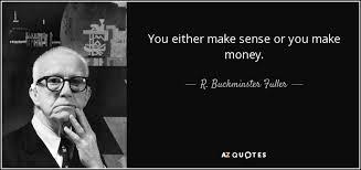 Money Quotes Extraordinary R Buckminster Fuller Quote You Either Make Sense Or You Make Money