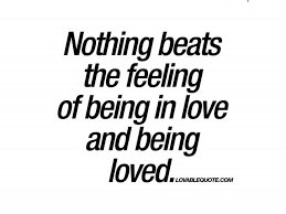 Quotes About Being Loved Interesting Quotes About Being Loved Nothing Beats The Feeling Of Being In Love