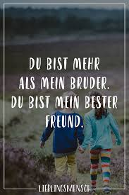 Du Bist Mehr Als Mein Bruder Du Bist Mein Bester Freund