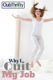 best ideas about i quit my job quitting job i why i quit my job a club thrifty confessional
