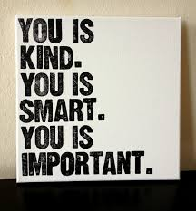 You Is Beautiful You Is Kind Quote Best of Quotes From The Help You Is Smart