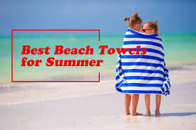 beach towels on the beach. Choose The Best Beach Towels For Summer On