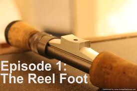 homemade fly reel ep 1 the reel foot
