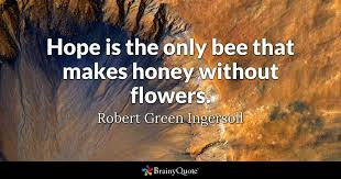 Quotes On Hope 64 Best Hope Is The Only Bee That Makes Honey Without Flowers Robert