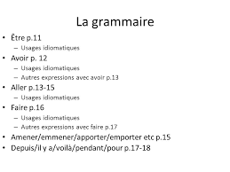 la grammaire Être p 11 avoir p 12 aller p faire p 16