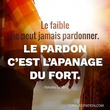 Le Faible Ne Peut Jamais Pardonner Le Pardon Cest Lapanage Du