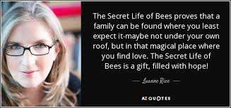 Luanne Rice Quote The Secret Life Of Bees Proves That A Family Can Fascinating Quotes In The Secret Life Of Bees