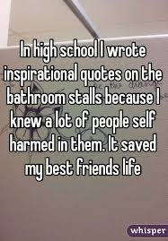 school bathroom stalls. In High School I Wrote Inspirational Quotes On The Bathroom Stalls Because Knew A Lot Of