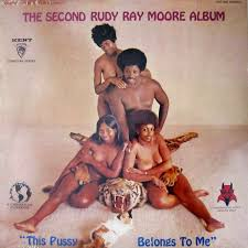 the Second RUDY RAY MOORE Album This Pussy Belongs to Me 1970