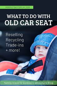 what to do with an old baby car seat