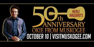 Okie From Muskogee 50th Anniversary Celebration Oklahoma Film And Music Office