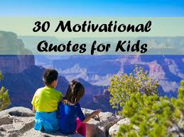 Motivational Quotes For Kids New 48 Motivational Quotes For Kids