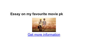 essay on my favourite movie pk google docs